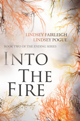 Lindsey Fairleigh and Lindsey Pogue, Into the Fire—The Ending Series: Book 2